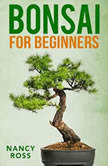 Bonsai for Beginners, Nancy Ross