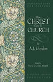 How Christ Came to Church, A. J. Gordon
