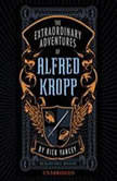 The Extraordinary Adventures of Alfred Kropp, Rick Yancey