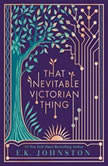 That Inevitable Victorian Thing, E.K. Johnston