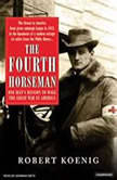 The Fourth Horseman The Tragedy of Anton Dilger and the Birth of Biological Terrorism, Robert Koenig