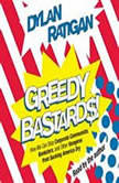 Greedy Bastards Corporate Communists, Banksters, and the Other Vampires Who Suck America Dry, Dylan Ratigan