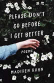 Please Don't Go Before I Get Better, Madisen Kuhn