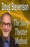 The Story Theater Method, Doug Stevenson