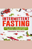 Intermittent Fasting: Lose Weight, Heal Your Body, and Live a Healthy Life!, Amanda Walker