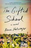 The Gifted School A Novel, Bruce Holsinger