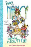 Fancy Nancy: Ooh La La! It's Beauty Day, Jane O'Connor