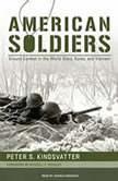 American Soldiers Ground Combat in the World Wars, Korea, and Vietnam, Peter S. Kindsvatter