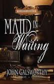 Maid in Waiting, John Galsworthy
