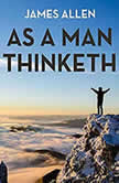 As Man Thinketh, James Allen