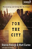 For the City Proclaiming and Living Out the Gospel, Matt Carter