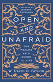 Open and Unafraid The Psalms as a Guide to Life, W. David O. Taylor
