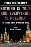 Nothing Is True and Everything Is Possible: The Surreal Heart of the New Russia, Peter Pomerantsev