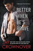 Better When He's Brave A Welcome to the Point Novel, Jay Crownover