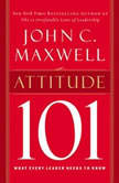 Attitude 101 What Every Leader Needs to Know, John C. Maxwell