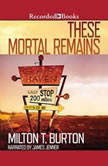 These Mortal Remains A Mystery, Milton T. Burton