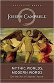 Mythic Worlds, Modern Words Joseph Campbell on the Art of James Joyce, Joseph Campbell