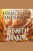Wishful Thinking The Swann Sisters Chronicles (Book One), Evangeline Anderson