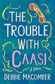 The Trouble with Caasi A Novel, Debbie Macomber