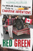 The Woulda Coulda Shoulda Guide to Canadian Inventions, Red Green