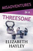 Misadventures in a Threesome, Elizabeth Hayley