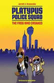 Platypus Police Squad: The Frog Who Croaked, Jarrett J. Krosoczka