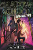 Shadow School #2: Dehaunting, J. A. White