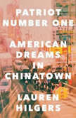 Patriot Number One American Dreams in Chinatown, Lauren Hilgers
