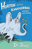 Horton and the Kwuggerbug and more Lost Stories, Dr. Seuss