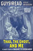 Guys Read: Thad, the Ghost, and Me, Margaret Peterson Haddix