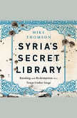 Syria's Secret Library Reading and Redemption in a Town Under Siege, Mike Thomson