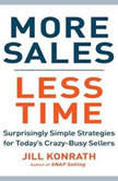 More Sales, Less Time Surprisingly Simple Strategies for Today's Crazy-Busy Sellers, Jill Konrath