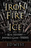 Iron, Fire, and Ice The Real History that Inspired Game of Thrones, Ed West