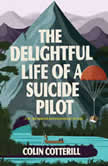 The Delightful Life of a Suicide Pilot, Colin Cotterill