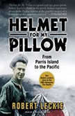 Helmet for My Pillow From Parris Island to the Pacific, Robert Leckie