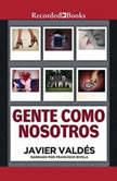 Gente como nosotros  Cuentos, Javier Valdes