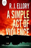 A Simple Act of Violence, R. J. Ellory