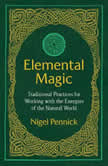 Elemental Magic Traditional Practices for Working with the Energies of the Natural World, Nigel Pennick
