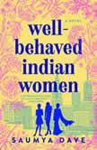 Well-Behaved Indian Women, Saumya Dave