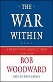 The War Within A Secret White House History 2006-2008, Bob Woodward
