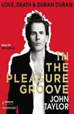 In the Pleasure Groove Love, Death, and Duran Duran, John Taylor