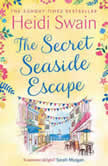 The Secret Seaside Escape The most heart-warming, feel-good romance of 2020, from the Sunday Times bestseller!, Heidi Swain