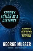 Spooky Action at a Distance The Phenomenon That Reimagines Space and Timeand What It Means for Black Holes, the Big Bang, and Theories of Everything, George Musser