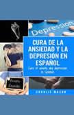 Cura de la ansiedad y la depresion En espanol/ Cure of anxiety and depression In Spanish (Spanish Edition), Charlie Mason