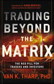 Trading Beyond the Matrix The Red Pill for Traders and Investors, Van K. Tharp