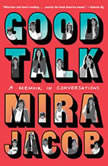 Good Talk A Memoir in Conversations, Mira Jacob