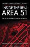 Inside the Real Area 51 The Secret History of Wright Patterson, Thomas J. Carey