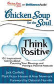 Chicken Soup for the Soul: Think Positive 101 Inspirational Stories about Counting Your Blessings and Having a Positive Attitude, Jack Canfield