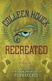 Recreated, Colleen Houck