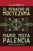 penacho de Moctezuma, El, Mario Moya Palencia